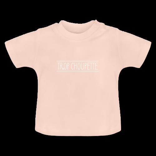 Trop choupette - T-shirt Bébé