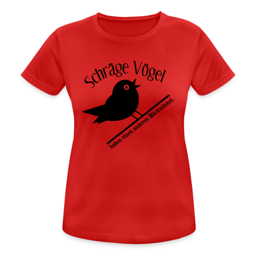 Schräger Vogel Spruch Sport Shirt - Frauen T-Shirt atmungsaktiv