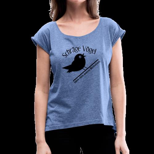 Schräger Vogel Spruch T-Shirt - Frauen T-Shirt mit gerollten Ärmeln