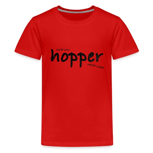 Camiseta premium adolescente - Un Hopper sube y baja (HOP) de trenes, aviones, buses... This is what Hoppers do, hop on and off trains, planes, buses...