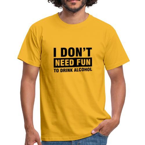 I don´t need fun... - Männer T-Shirt