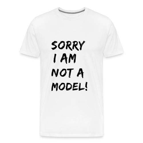 Sorry I Am Not A Model - Männer Premium T-Shirt