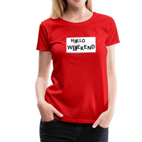 Frauen Premium T-Shirt: Hello Weekend - Frauen Premium T-Shirt