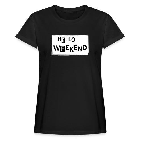 Frauen Oversize T-Shirt: Hello Weekend - Frauen Oversize T-Shirt