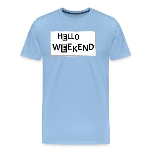 Männer Premium T-Shirt: Hello Weekend - Männer Premium T-Shirt