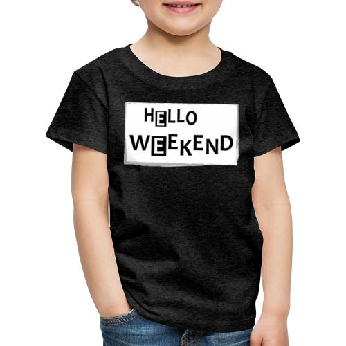Kinder Premium T-Shirt: Hello Weekend - Kinder Premium T-Shirt