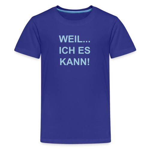 Weil! - Teenager Premium T-Shirt