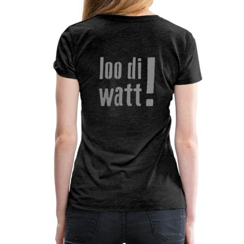 loo di watt! - Frauen Premium T-Shirt
