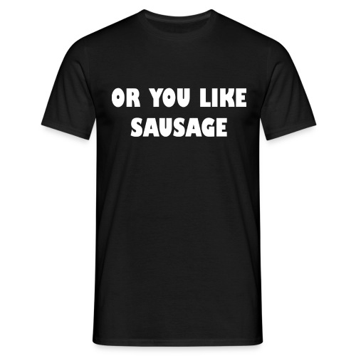 Or you like sausage - heren - Mannen T-shirt