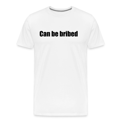 Can be bribed black text on white - Men's Premium T-Shirt