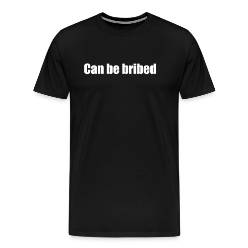 Can be bribed white text on black - Men's Premium T-Shirt