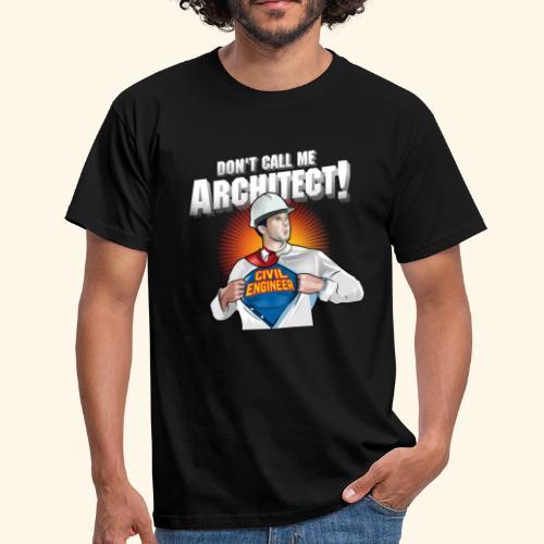 Don't call me architect! Civil Engineer T-Shirt - Männer T-Shirt