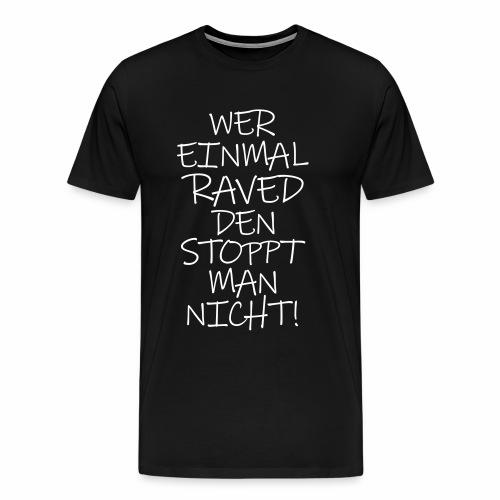 Wer einmal raved den stoppt man nicht - T-Shirt - Männer Premium T-Shirt