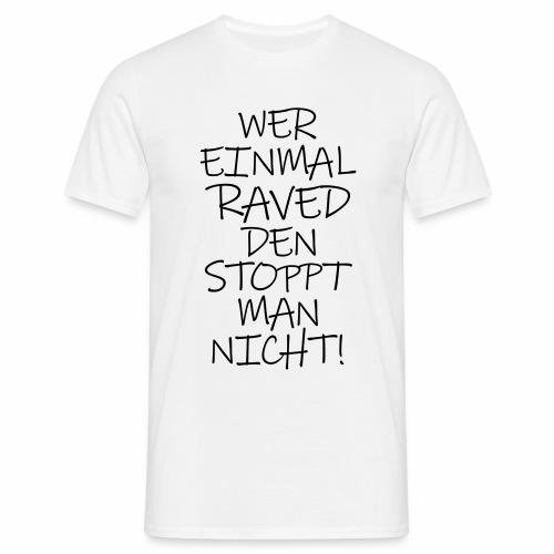 Wer einmal raved den stoppt man nicht - T-Shirt - Männer T-Shirt
