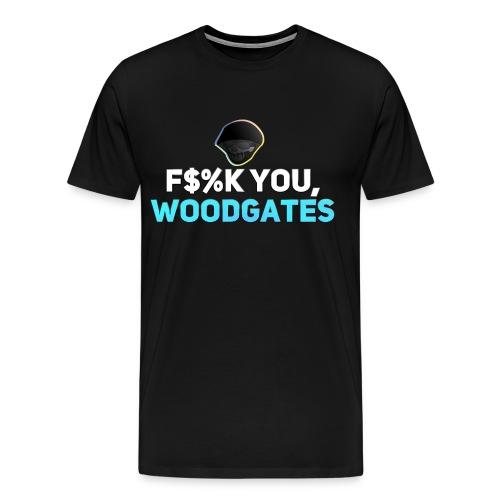F$%K YOU, WOODGATES men's t-shirt - Men's Premium T-Shirt