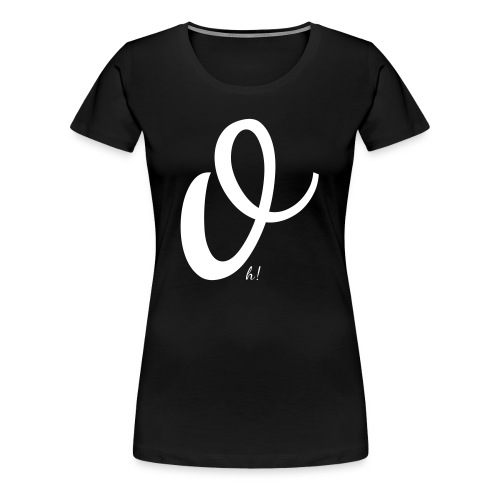 Oh! - Frauen Premium T-Shirt