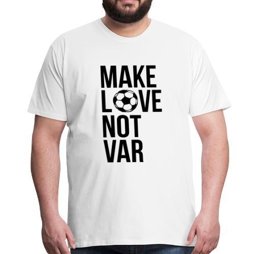 Make love not VAR - Männer Premium T-Shirt