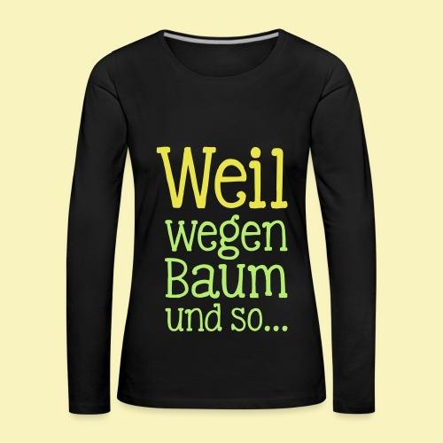 Weil Baum - Frauen Premium Langarmshirt