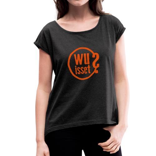 wu isset? - Frauen T-Shirt mit gerollten Ärmeln