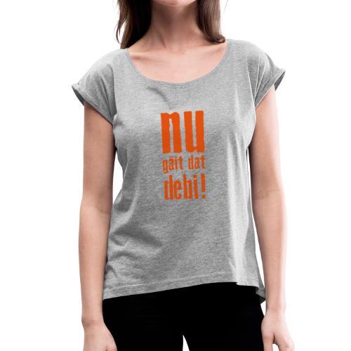 nu gäit dat debi! - Frauen T-Shirt mit gerollten Ärmeln