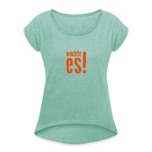 wochte es! - Frauen T-Shirt mit gerollten Ärmeln