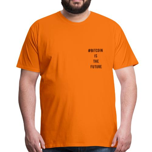 # BITCOIN IS THE FUTURE - T-shirt Premium Homme