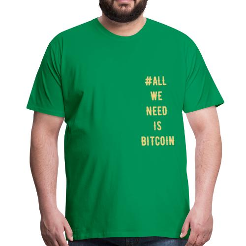 # ALL WE NEED IS BITCOIN - T-shirt Premium Homme