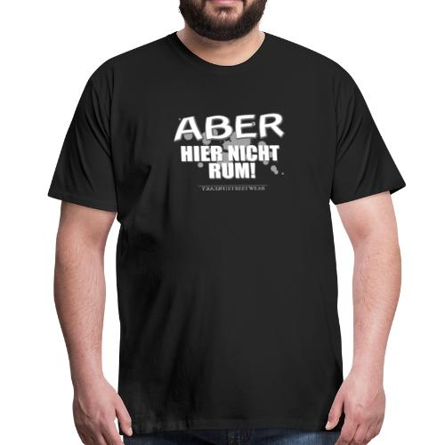 Aber nicht rum - Männer Premium T-Shirt