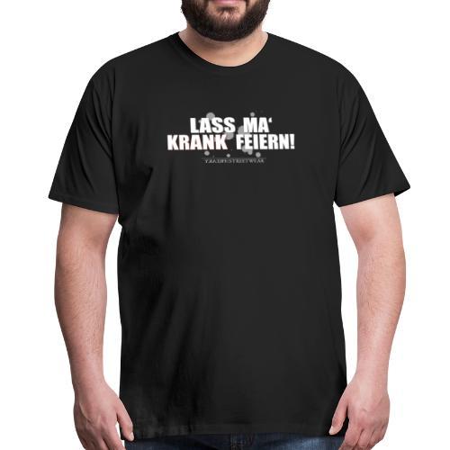Lass ma' krank feiern - Männer Premium T-Shirt