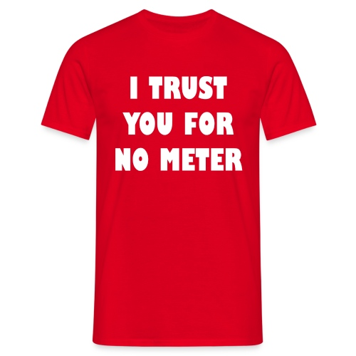 I trust you for no meter - Mannen T-shirt