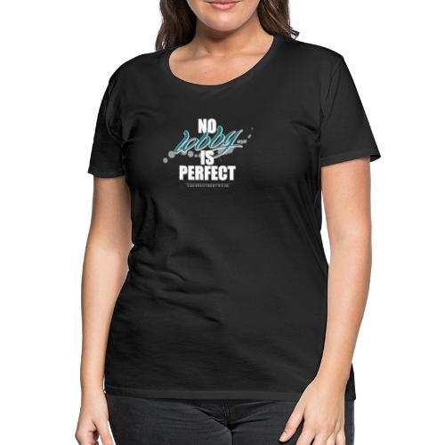 No lobby is perfect - Frauen Premium T-Shirt