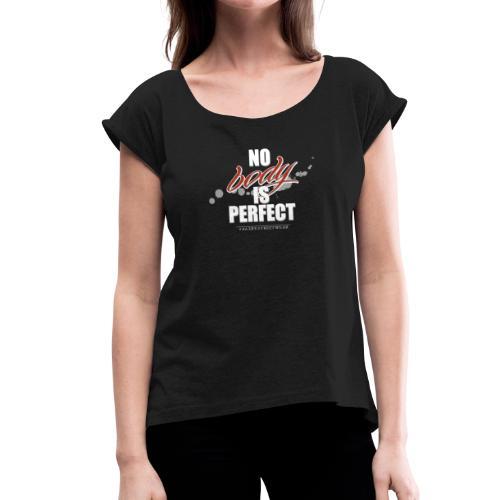No body is perfect - Frauen T-Shirt mit gerollten Ärmeln