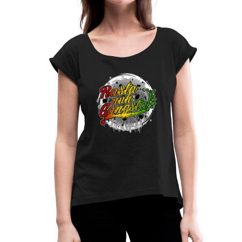 Rasta nuh Gangsta - Frauen T-Shirt mit gerollten Ärmeln