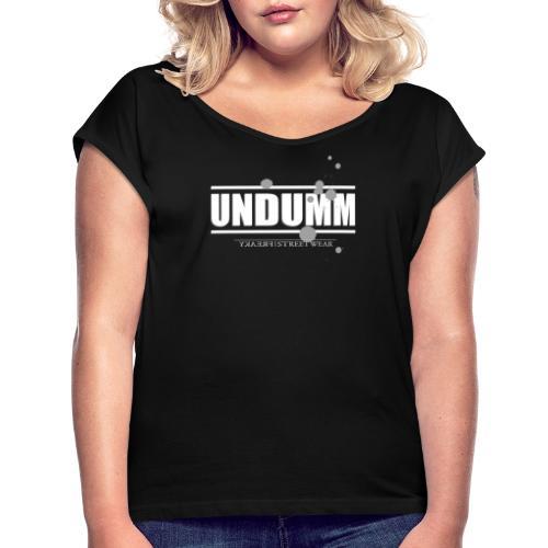 UNDUMM - Frauen T-Shirt mit gerollten Ärmeln