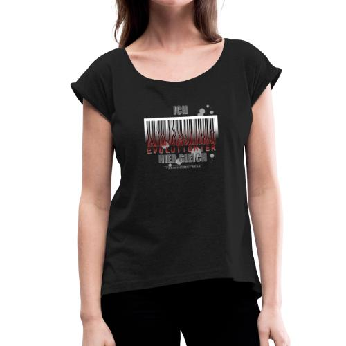 Ich evolutioniere - Frauen T-Shirt mit gerollten Ärmeln