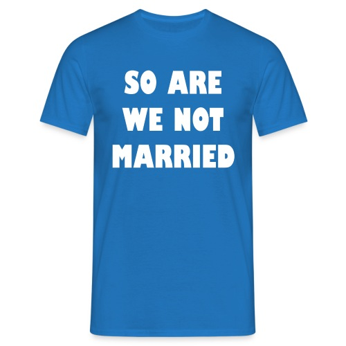 So are we not married - heren - Mannen T-shirt