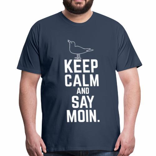 Keep Calm And Say Moin. - Men - Männer Premium T-Shirt