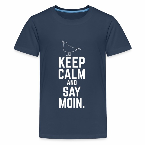 Keep Calm And Say Moin. - Teen - Teenager Premium T-Shirt