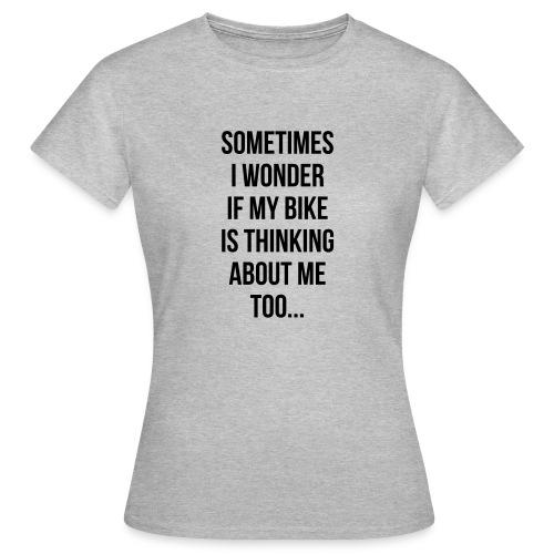 SOMETIMES I WONDER... - T-skjorte for kvinner