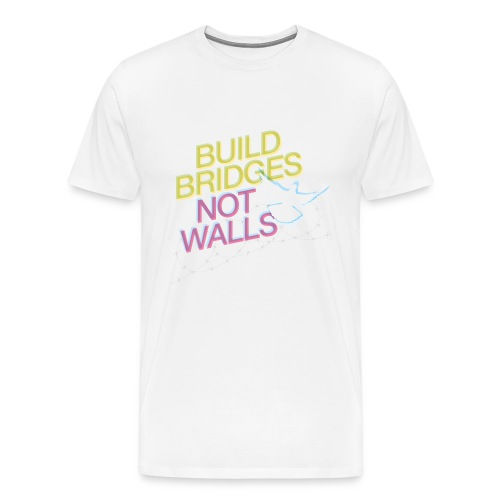 BUILD BRIDGES NOT WALLS - Männer Premium T-Shirt