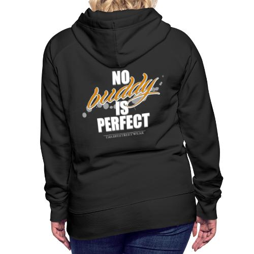 No buddy is perfect - Frauen Premium Hoodie