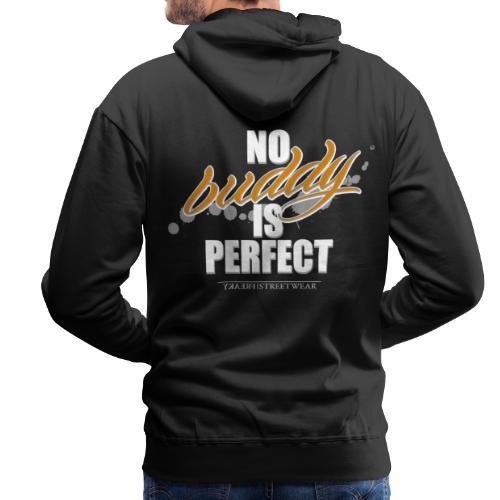 No buddy is perfect - Männer Premium Hoodie