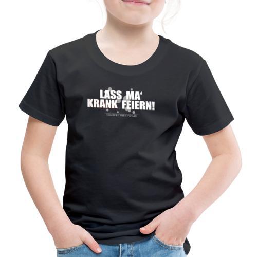 Lass ma' krank feiern - Kinder Premium T-Shirt