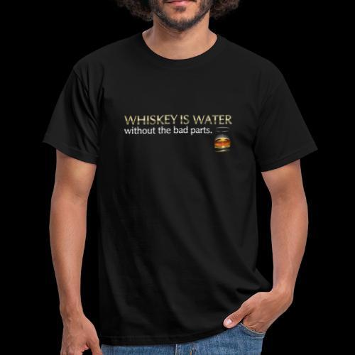 Whiskey T Shirt Whiskey is water - Men's T-Shirt