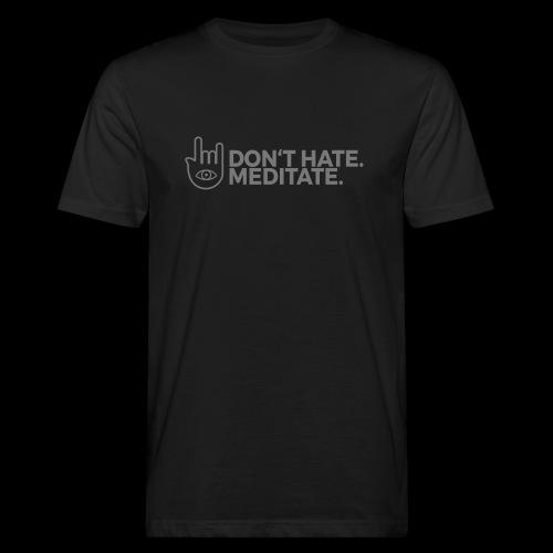 Don't hate. Meditate. – Dudes - Männer Bio-T-Shirt