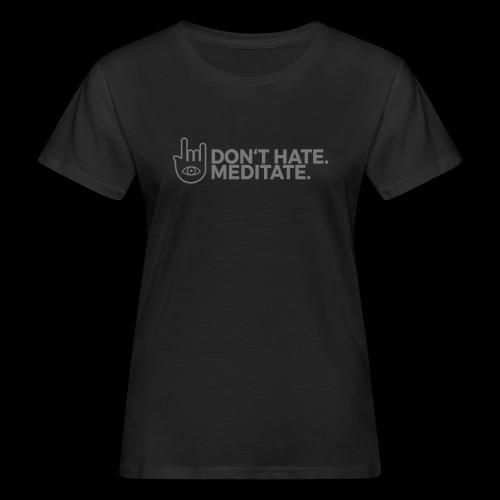 Don't hate. Meditate. – Girls - Frauen Bio-T-Shirt