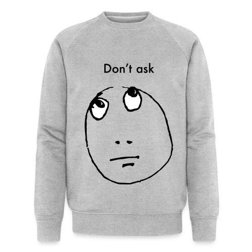 Don't ask, Ms Organic Sweatshirt - Männer Bio-Sweatshirt von Stanley & Stella
