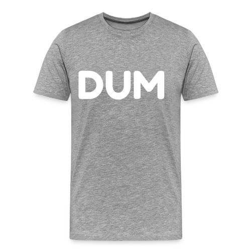 DUM TEE - Men's Premium T-Shirt