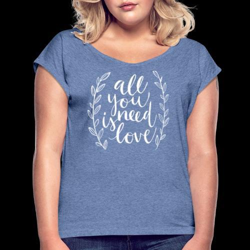 All You Need is Love - Camiseta con manga enrollada mujer