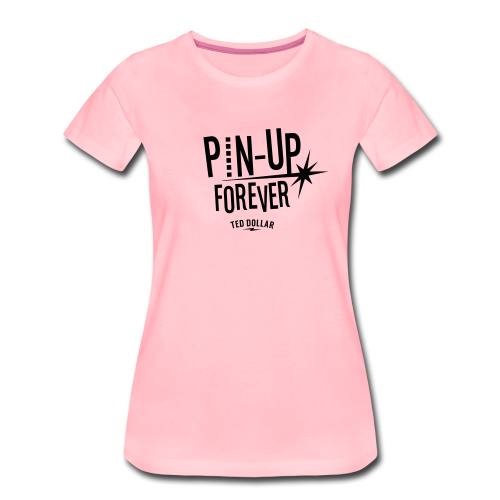 Pin-Up forever - T-shirt Premium Femme